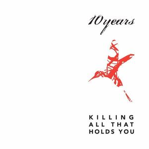 10 Years - Killing All That Holds You